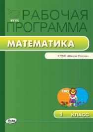 Рабочая программа по математике. 1 класс. – 2-е изд., эл. – (Рабочие программы). ISBN 978-5-408-04853-3