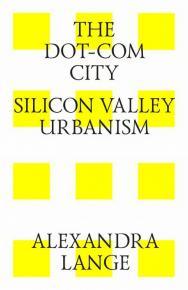 The dot-com city. Silicon valley urbanism - Города-доткомы. Урбанизм кремниевой долины ISBN 978-5-9903364-7-6